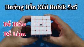 Hướng Dẫn Giải Rubik 5x5 - Dễ Hiểu - Dễ Làm ( Rubik Cube )