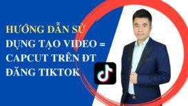Hướng Dẫn Tạo Sửa Video Trên Capcut Đăng Tiktok Đơn Giản 5 Phút