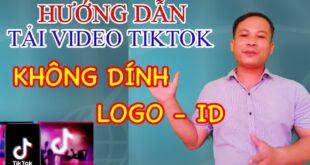 Hướng Dẫn Tải video Tiktok Không dính Logo - ID Đơn giản nhất 2021 #s9channel #tiktok #smartphone