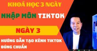 HƯỚNG DẪN TẠO KÊNH TIKTOK ĐÚNG CHUẨN I Chuyên gia Tiktok marketing Nguyễn Thanh Tuấn